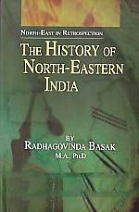 The History of North-Eastern India: Extending from The Foundation of The Gupta Empire to The Rise of The Pala Dynasty of Bengal, c. 320-760 A.D.