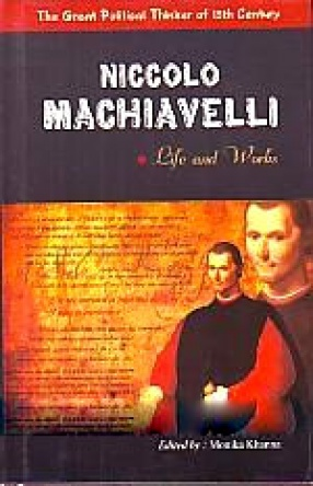 Niccolo Machiavelli: Life and Works; The Great Political Thinker of 15th Century