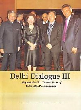 Delhi Dialogue III: Beyond the First Twenty Years of India-ASEAN Engagement