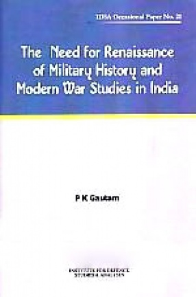 The Need for Renaissance of Military History and Modern War Studies in India
