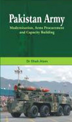 Pakistan Army: Modernisation Arms Procurement and Capacity Building