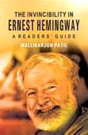 The Invincibility in Ernest Hemingway: A Readers Guide