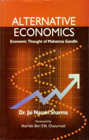 Alternative Economics: Economic Thought of Mahatma Gandhi