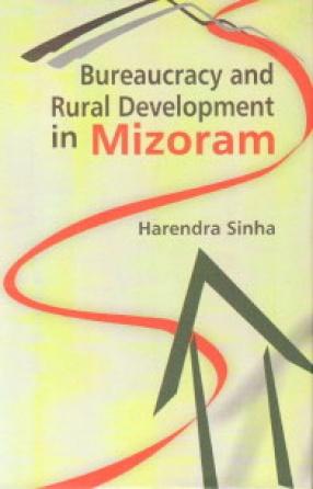 Bureaucracy and Rural Development in Mizoram