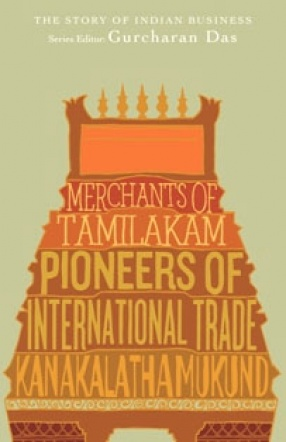 Merchants of Tamilakam: Pioneers of International Trade; The Story of Indian Business