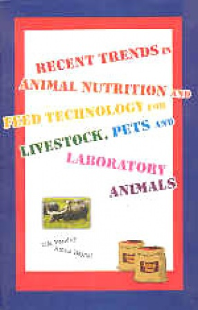 Recent Trends in Animal Nutrition and Feed Technology for Livestock, Pets, and Laboratory Animals