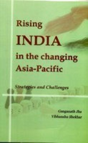 Rising India in the Changing Asia Pacific: Strategies and Challenges