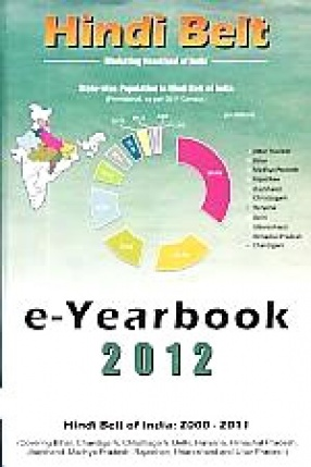 Hindi Belt, E-Yearbook, 2012: Socio-Economic Reference Digital Database of Hindi Belt of India, 2000-2011