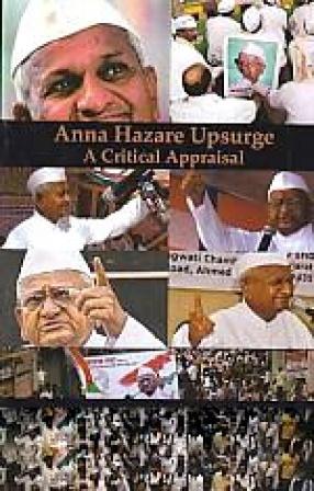 Anna Hazare Upsurge: A Critical Appraisal