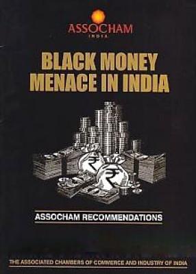 Black Money Menace in India: ASSOCHAM Recommendations