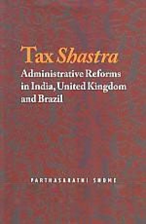 Tax Shastra: Administrative Reforms in India, United Kingdom and Brazil