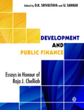 Development and Public Finance: Essays in Honour of Raja J Chelliah