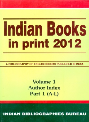 Indian Books in Print, 2012: A Bibliography of Indian Books Published in English Language (In 3 Volumes 5 Parts)