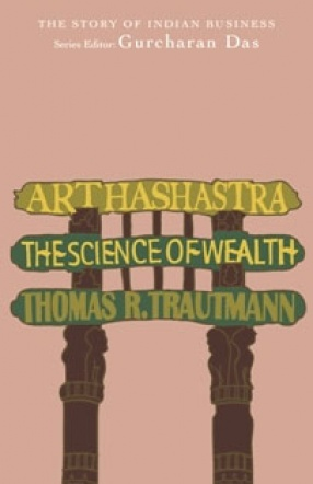 Arthashastra: The Science of Wealth; The Story of Indian Business