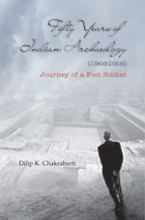 Fifty Years of Indian Archaeology (1960-2010): Journey of a Foot Soldier