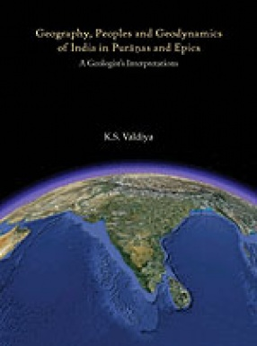 Geography, Peoples and Geodynamics of India in Puranas and Epics: A Geologist's Interpretations