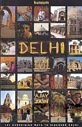 Delhi 101: 101 Surprising Ways to Discover Delhi
