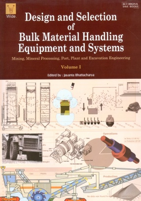 Design and Selection of Bulk Material Handling Equipment and Systems: Mining, Mineral Processing, Port, Plant and Excavation Engineering (In 2 Volumes)