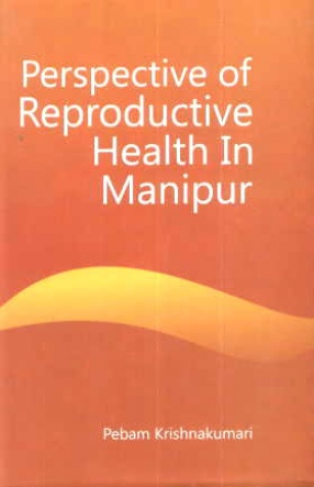 Perspective of the Reproductive Health in Manipur