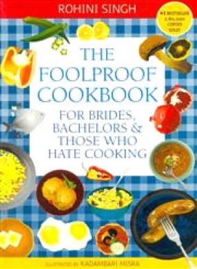 The Foolproof Cookbook: For Brides, Bachelors & Those Who Hate Cooking