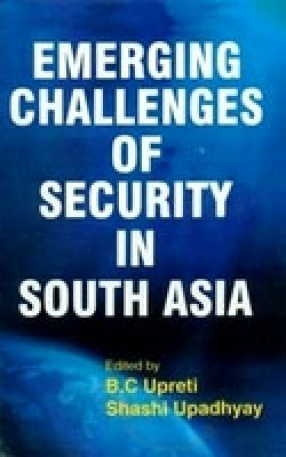 Emerging Challenges of Security in South Asia: Nature, Dimensions & Implications