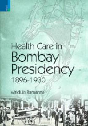 Health Care in Bombay Presidency 1896-1930