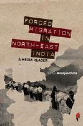 Forced Migration in North East India: A Media Reader