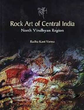 Rock Art of Central India: North Vindhyan Region; With Special Reference to Mirzapur and the Adjoining Regions in Uttar Pradesh and Baghelkhand in Madhya Pradesh