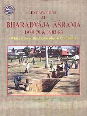 Excavations at Bharadvaja Asrama: With A Note on the Exploration at Chitrakuta