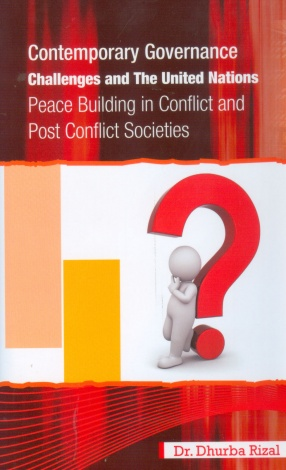 Contemporary Governance Challenges and The United Nations: Peace Building in Conflict and Post Conflict Countries