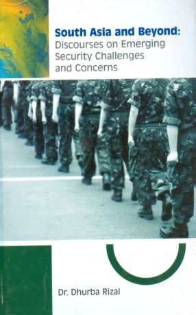 South Asia and Beyond: Discourses on Emerging Security Challenges and Concerns