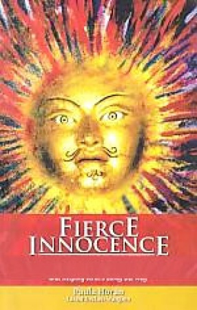 Fierce Innocence: The Essential Road Map for Living Life's Purpose in Very Challenging Times, and Helping Others Along the Way