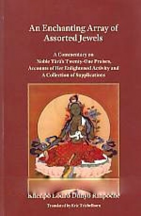 An Enchanting Array of Assorted Jewels: Commentary on Noble Tara's Twenty-One Praises, Accounts of her Enlightened Activity and a Collection of Supplications