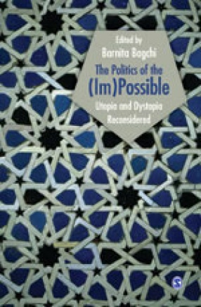 The Politics of The (Im)Possible: Utopia and Dystopia Reconsidered