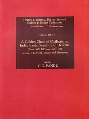 A Golden Chain of Civilizations: Indic, Iranic, Semitic and Hellenic (From c. 600 B.C. to c. A.D. 600): Section 1; Cultural Contacts and Movements