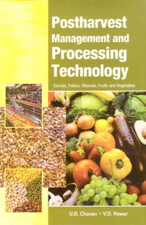 Postharvest Management and Processing Technology: Cereals Pulses Oilseeds Fruits and Vegetables
