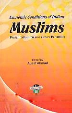 Economic Conditions of Indian Muslims: Present Situation and Future Potentials