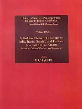 A Golden Chain of Civilizations: Indic, Iranic, Semitic and Hellenic (From c. 600 B.C. to c. A.D. 600) (In 2 Volumes)