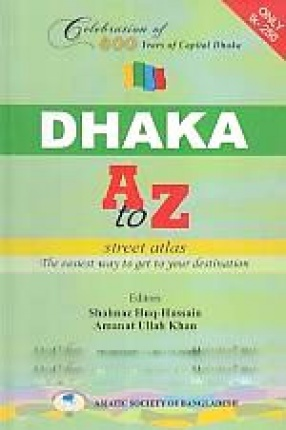 Dhaka A to Z Street Atlas: The Easiest Way to Get to Your Destination