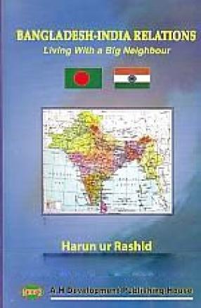 Bangladesh-India Relations: Living With a Big Neighbour