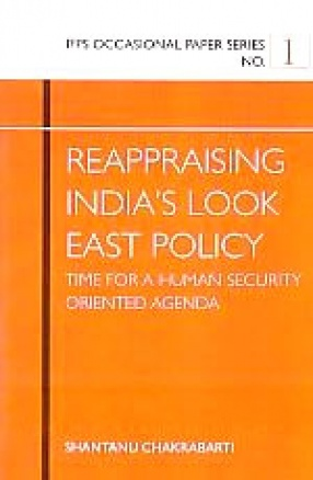 Reappraising India's Look East Policy: Time for A Human Security Oriented Agend