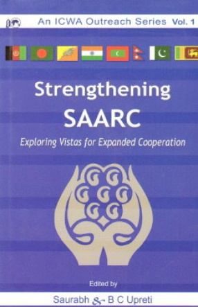 Strengthening SAARC: Exploring Vistas for Expanded Cooperation