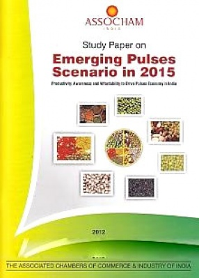 Study Paper on Emerging Pulses Scenario in 2015: Productivity, Awareness and Affordability to Drive Pulses Economy in India