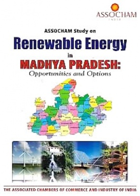 ASSOCHAM Study on Renewable Energy in Madhya Pradesh: Opportunities and Options