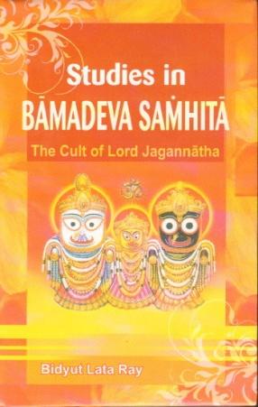 Studies in Bamadeva Samhita: The Cult. of Lord Jagannatha