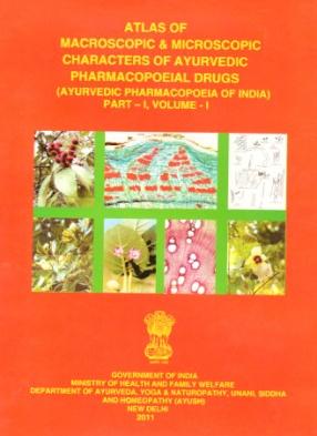 Atlas of Macroscopic & Microscopic Characters of Ayurvedic Pharmacopoeial Drugs: Ayurvedic Pharmacopoeia of India, Part-I, Volume I