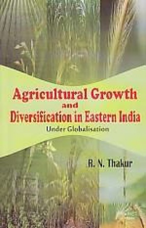 Agricultural Growth and Diversification in Eastern India Under Globalisation