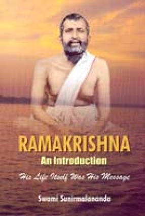 Ramakrishna: An Introduction; His Life Itself was His Message