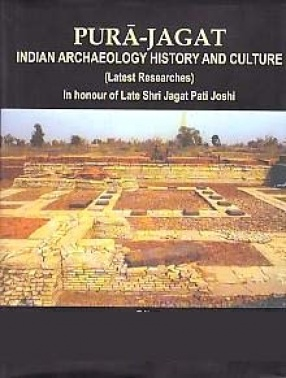 Pura-Jagat: Indian Archaeology, History and Culture; Latest Researches in Honour of Late Shri Jagat Pati Joshi (In 2 Volumes)