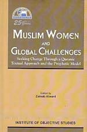 Muslim Women and Global Challenges: Seeking Change Through a Quranic Textual Approach and the Prophetic Model